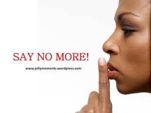 SAY NO MORE!