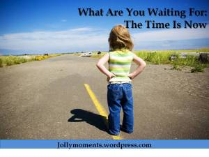 What Are You Waiting For_Time Is Now